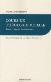 Cours de théologie morale t.1 ; morale fondamentale - Couverture - Format classique