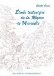 Etude Tectonique De La Region De Marseille - Couverture - Format classique