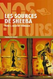 Les sources de Sheeba ; rose du Jourdain - Couverture - Format classique