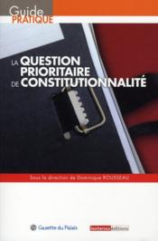 La question prioritaire de constitutionnalité  - Dominique Rousseau