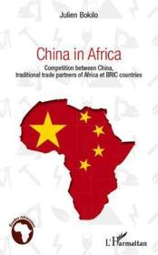 Vente livre :  China in Africa ; competition between China, traditional trade partners of Africa et BRIC countries  - Julien Bokilo