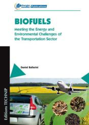 Vente livre :  Biofuels ; meeting the energy and environmental challenges of the transportation sector  - Daniel Ballerini