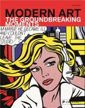 Modern Art The Groundbreaking Moments /Anglais - Couverture - Format classique