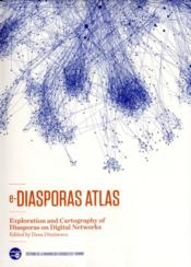 Vente livre :  E-diasporas atlas ; exploration and cartography of diasporas on digita networks  - Diminescu - Dana Diminescu