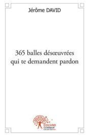 365 Balles Des?Uvrees Qui Te Demandent Pardon - Couverture - Format classique