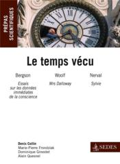 Vente  Le temps vécu ; français-philosophie ; prépas scientifiques ; question 2013/2014  - Denis Collin - Marie-Pierre Frondziak - Dominique Ginestet - Veronique Anglard