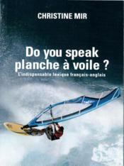 Vente  Do you speak planche à voile ? l'indispensable lexique français / anglais  - Christine Mir