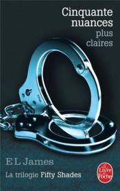 Cinquante nuances T.3 ; cinquante nuances plus claires  - E. L. James