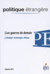 Politique Etrangere T.3 ; Les Guerres De Demain ; Stratégie, Technologie, Ethique - Couverture - Format classique