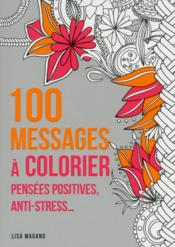 100 messages à colorier ; pensées positives ; anti-stress...  - Lisa Magano - Charlotte Legris