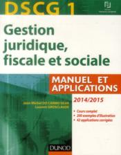 Vente livre :  Dscg 1 ; gestion juridique, fiscale et sociale 2014/2015 ; manuel et applications, corrigés inclus ; 8e édition  - Jean-Michel Do Carmo Silva - Laurent Grosclaude
