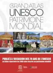 Vente livre :  Le grand atlas Unesco ; patrimoine mondial ; 1000 sites (édition 2017)  - Collectif