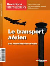 Revue Questions Internationales N.78 ; Le Transport Aérien ; Une Mondialisation Réussie  - Revue Questions Internationales