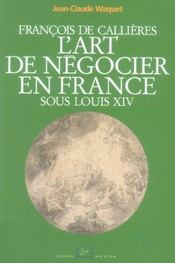 Francois De Callieres.L'Art De Negocier En France Sous - Intérieur - Format classique