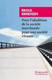 Pour L'Abolition De La Societe Marchande Pour Une Societe Vivante - Couverture - Format classique