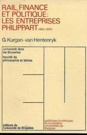 Rail, Finance Et Politique : Les Entreprises Philippart. 1865-1890 - Couverture - Format classique