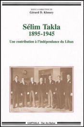 Selim takla 1895-1945. une contribution a l'independance du liban - Couverture - Format classique