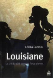 Louisiane La Theatralite Comme Force De Vie - Couverture - Format classique