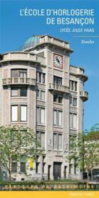 L'école d'horlogerie de Besançon ; lycée Jules Haag - Couverture - Format classique