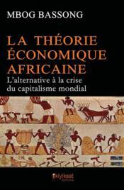 La théorie économique africaine ; l'alternative à la crise du capitalisme mondial - Couverture - Format classique