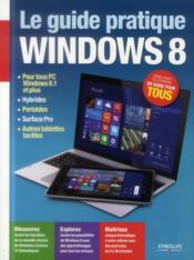 Le guide pratique Windows 8 ; pour tous PC Windows 8.1 et plus, hybrides, portables, Surface Pro, autres tablettes tactiles  - Fabrice Neuman
