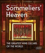 Vente livre :  Sommeliers' heaven ; the greatest wine cellars of the world  - Paolo Basso