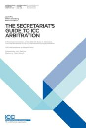 Vente livre :  The secretariat's guide to icc arbitration  - Jason Fry - Simon Greenberg - Francesca Mazza