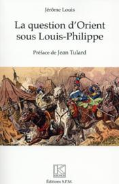La question d'Orient sous Louis-Philippe  - Jerome Louis