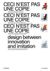 Ceci n'est pas une copie ; design between innovation and imitation  - Chris Meplon