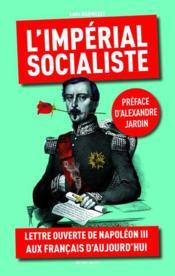 L'impérial socialiste ; lettre ouverte de Napoléon III aux Français d'aujourd'hui - Couverture - Format classique
