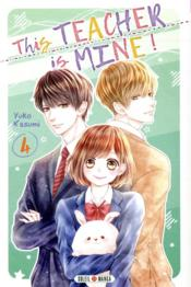 Vente livre :  This teacher is mine ! T.4  - Yuko Kasumi - Yuko Kasumi
