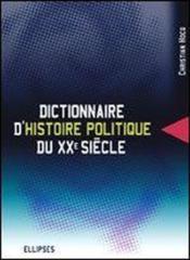 Dictionnaire D'Histoire Politique Du Xxe Siecle - Couverture - Format classique