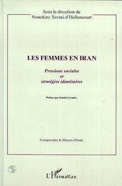 Les Femmes En Iran ; Pressions Sociales Et Strategies Identitaires - Intérieur - Format classique