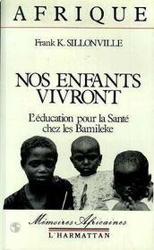 Nos Enfants Vivront ; L'Education Pour La Sante Chez Les Bamileke - Intérieur - Format classique