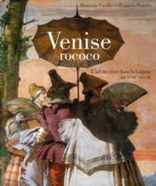 Venise Rococo ; l'art de vivre dans la Lagune au XVIIIe siècle - Couverture - Format classique