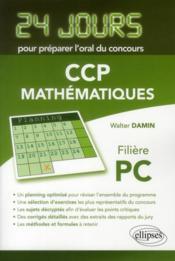 Mathematiques 24 jours pour preparer l'oral du concours ccp filiere pc