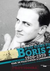D'où viens-tu Boris ? Vian, de Ville d'Avray à Landemer ; enfance, adolescence, insousciance (1920-1939) - Couverture - Format classique