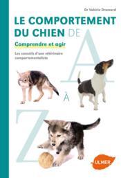Le comportement du chien de A à Z ; comprendre et agir - Couverture - Format classique