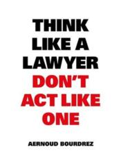 Vente livre :  Think Like A Lawyer Don'T Act Like One /Anglais  - Bourdrez Aernoud