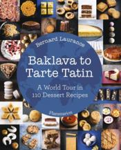 Vente livre :  Baklava to tarte tatin: a world tour in 110 dessert recipes  - Bernard Laurance