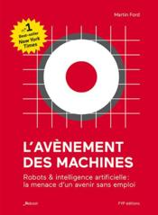 Vente  L'avènement des machines ; robots et intelligence artificielle : la menace d'un avenir sans emploi  - Martin Ford