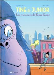 Tine et Junior t.1 ; les vacances de King Kong  - Brice Follet - Ingrid Chabbert