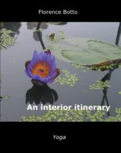 Vente livre :  An interior itinerary ; yoga  - Florence Botto