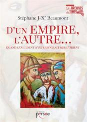 Vente livre :  D'un empire, l'autre... ; quand l'Occident s'interrogeait sur l'Orient  - Stephane J-X' Beaumont