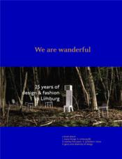 We are wanderful ; 25 years of design & fashion in Limburg  - Pablo Hannon - Christophe De Schauvre - Heleen Van Loon