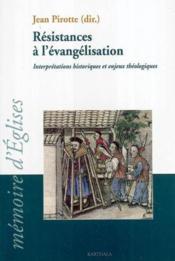Resistances a l'evangelisation. interpretations historiques et nejeux theologiques - Couverture - Format classique