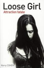 Loose girl ; attraction fatale  - Kerry Cohen