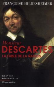 Monsieur Descartes ; la fable de la raison  - Françoise Hildesheimer