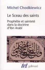 Le sceau des saints ; prophétie et sainteté dans la doctrine d'Ibn Arabî - Couverture - Format classique
