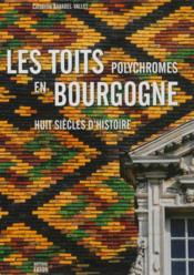 Les toits polychromes de Bourgogne - Couverture - Format classique